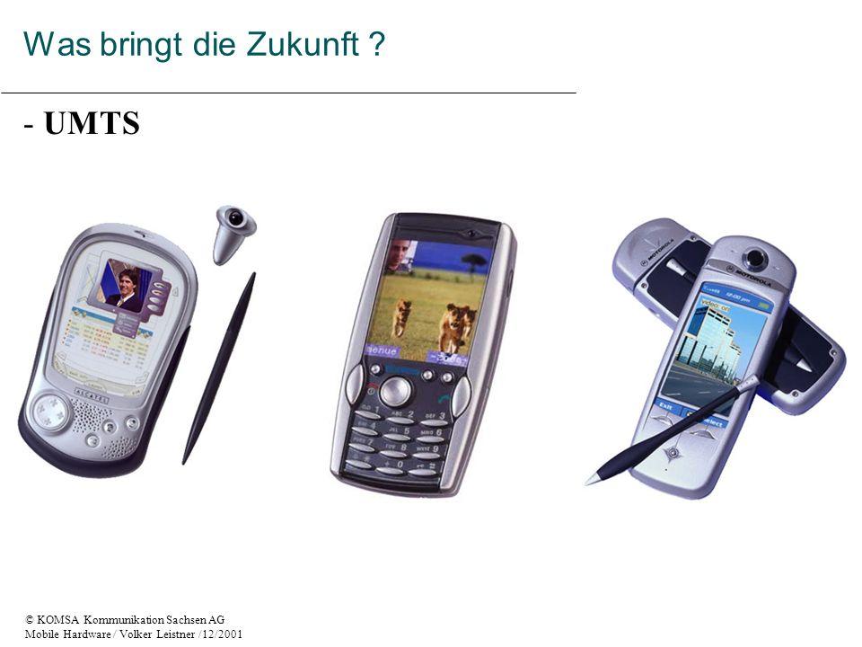 © KOMSA Kommunikation Sachsen AG Mobile Hardware / Volker Leistner /12/2001 - UMTS Was bringt die Zukunft ?
