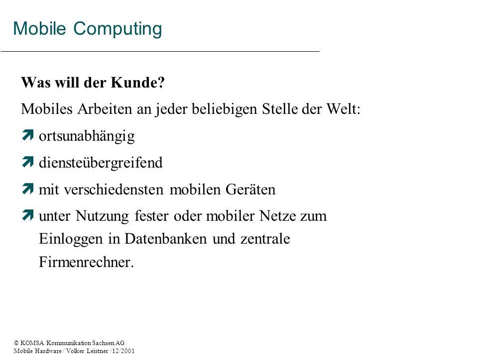 © KOMSA Kommunikation Sachsen AG Mobile Hardware / Volker Leistner /12/2001 Kommunikation über einen einzelnen zentralen Zugang mit unterschiedlichen Geräten.