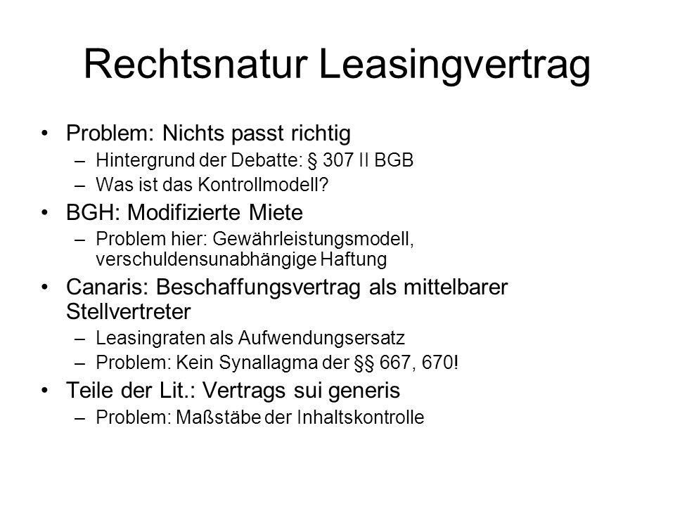 Rechtsnatur Leasingvertrag Problem: Nichts passt richtig –Hintergrund der Debatte: § 307 II BGB –Was ist das Kontrollmodell? BGH: Modifizierte Miete –