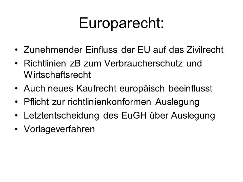 Europarecht: Zunehmender Einfluss der EU auf das Zivilrecht Richtlinien zB zum Verbraucherschutz und Wirtschaftsrecht Auch neues Kaufrecht europäisch