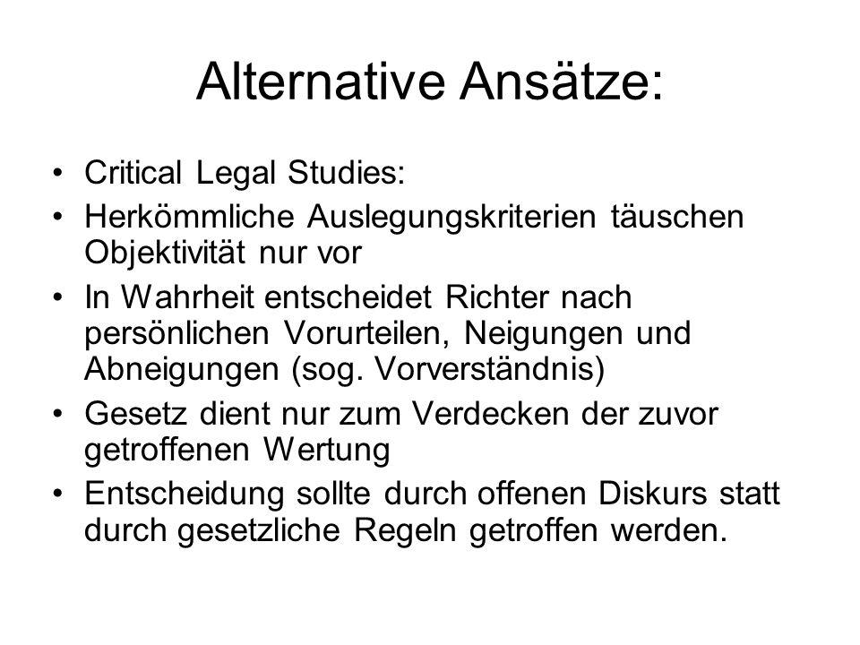 Alternative Ansätze: Critical Legal Studies: Herkömmliche Auslegungskriterien täuschen Objektivität nur vor In Wahrheit entscheidet Richter nach persö