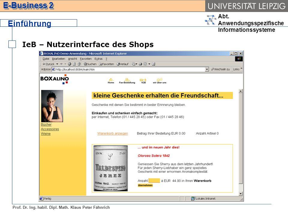 Abt. Anwendungsspezifische Informationssysteme Prof. Dr. Ing. habil. Dipl. Math. Klaus Peter Fähnrich E-Business 2 Einführung IeB – Nutzerinterface de