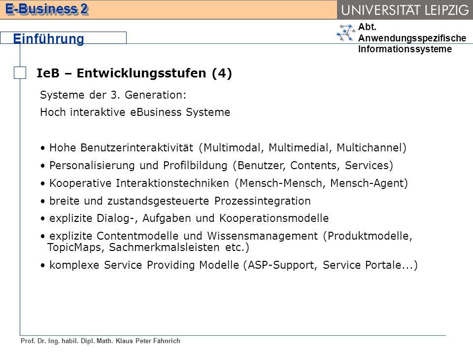 Abt. Anwendungsspezifische Informationssysteme Prof. Dr. Ing. habil. Dipl. Math. Klaus Peter Fähnrich E-Business 2 Einführung IeB – Entwicklungsstufen