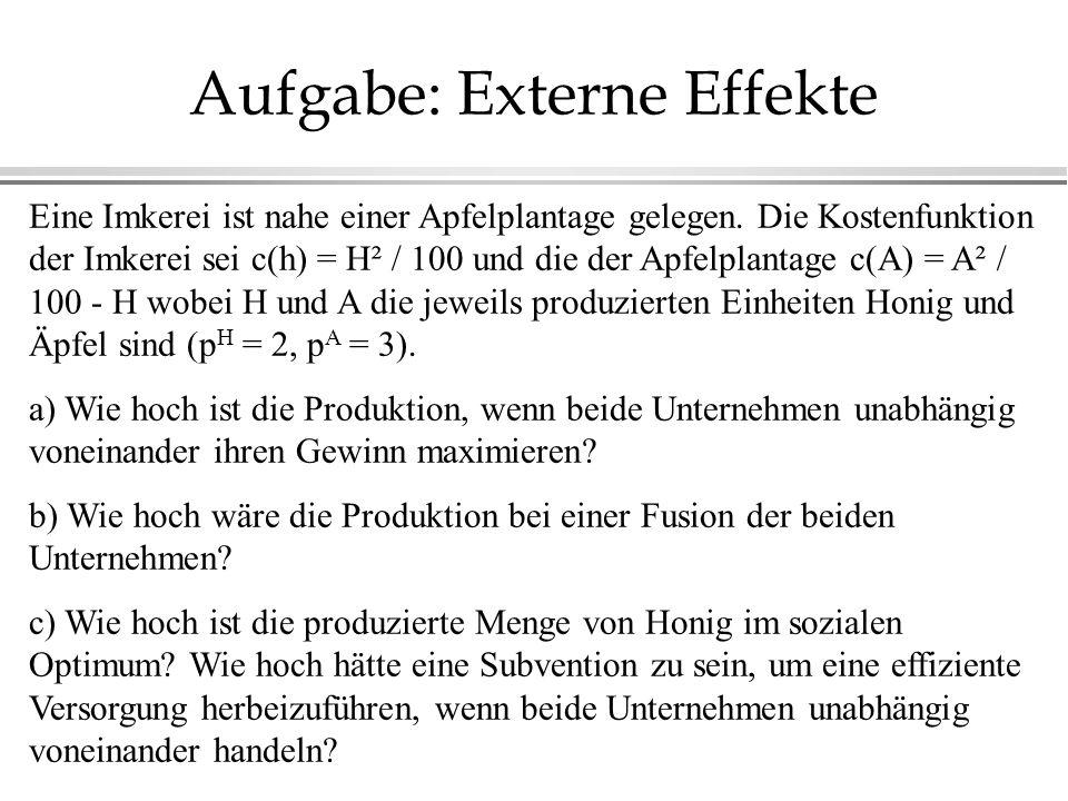 Aufgabe: Externe Effekte Eine Imkerei ist nahe einer Apfelplantage gelegen. Die Kostenfunktion der Imkerei sei c(h) = H² / 100 und die der Apfelplanta