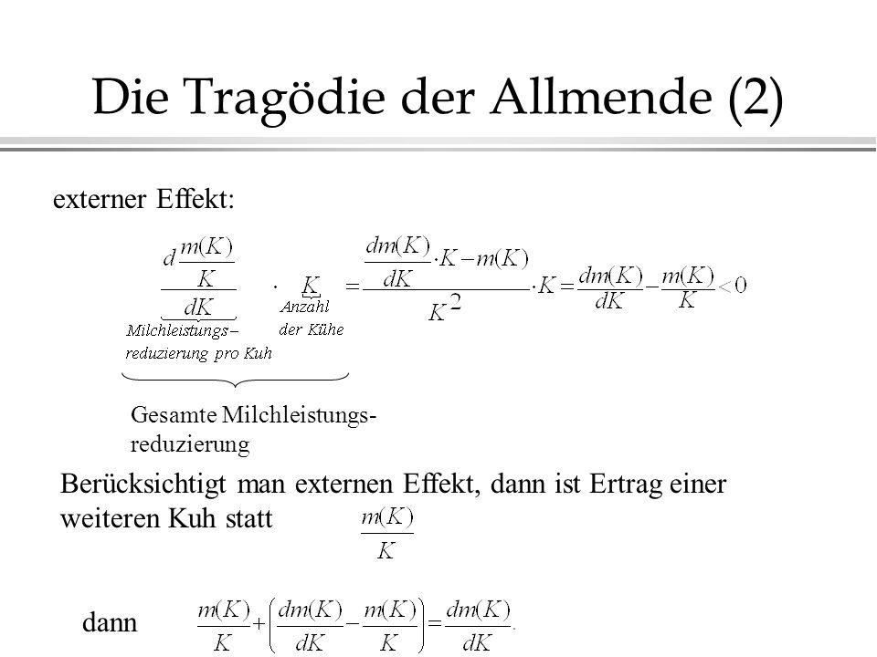 Die Tragödie der Allmende (2) externer Effekt: Gesamte Milchleistungs- reduzierung Berücksichtigt man externen Effekt, dann ist Ertrag einer weiteren