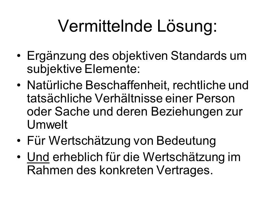Vermittelnde Lösung: Ergänzung des objektiven Standards um subjektive Elemente: Natürliche Beschaffenheit, rechtliche und tatsächliche Verhältnisse ei