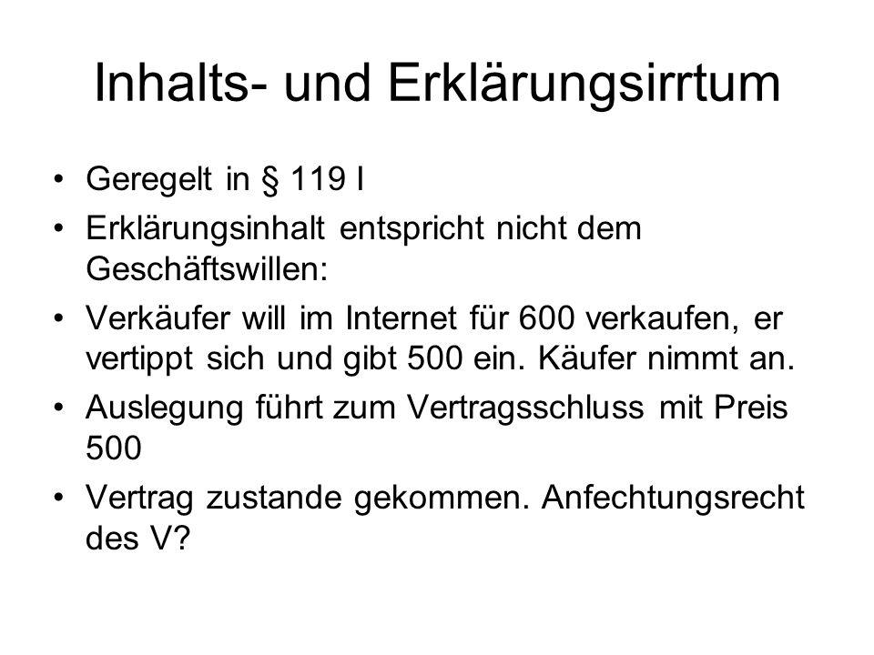 Inhalts- und Erklärungsirrtum Geregelt in § 119 I Erklärungsinhalt entspricht nicht dem Geschäftswillen: Verkäufer will im Internet für 600 verkaufen,