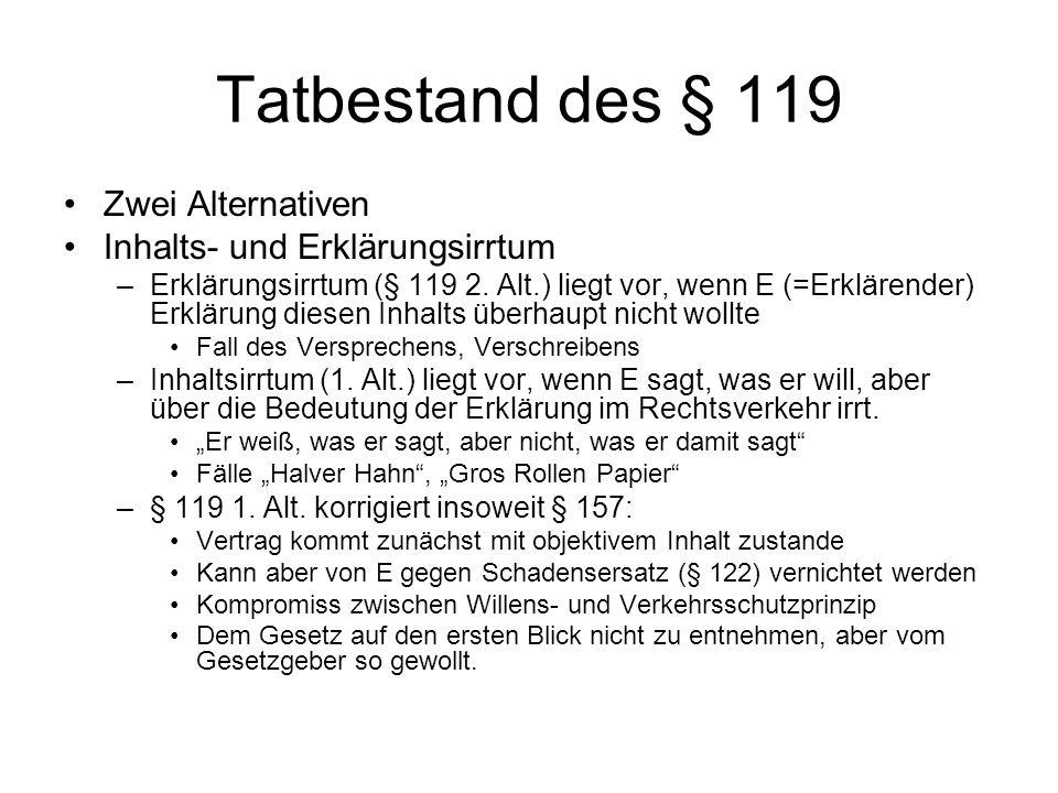 Tatbestand des § 119 Zwei Alternativen Inhalts- und Erklärungsirrtum –Erklärungsirrtum (§ 119 2. Alt.) liegt vor, wenn E (=Erklärender) Erklärung dies