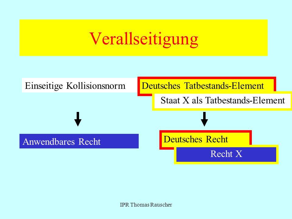 IPR Thomas Rauscher Verallseitigung Einseitige Kollisionsnorm Deutsches Tatbestands-Element Anwendbares Recht Deutsches Recht Staat X als Tatbestands-