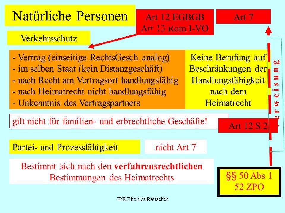 IPR Thomas Rauscher Natürliche Personen Art 7 Verkehrsschutz Art 12 EGBGB Art 13 Rom I-VO - Vertrag (einseitige RechtsGesch analog) - im selben Staat