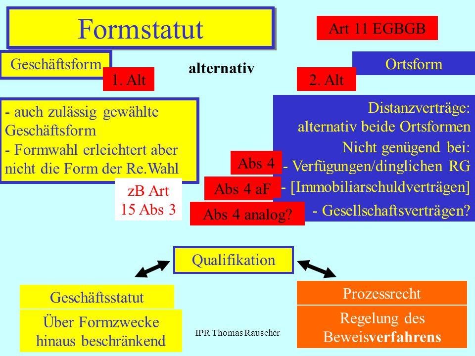 IPR Thomas Rauscher Formstatut Art 11 EGBGB Geschäftsform alternativ Ortsform 1. Alt2. Alt - auch zulässig gewählte Geschäftsform - Formwahl erleichte