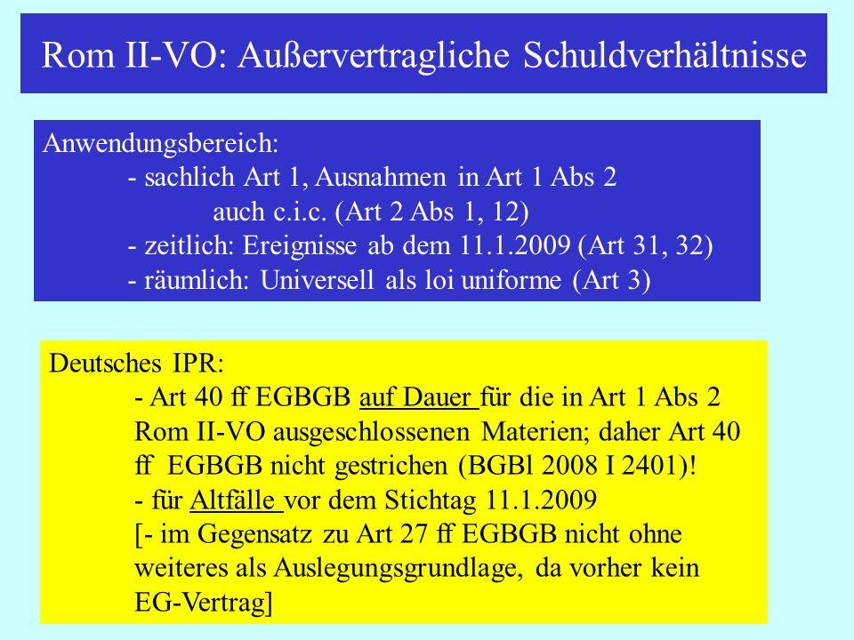 Rom II-VO: Außervertragliche Schuldverhältnisse IPR Thomas Rauscher Anwendungsbereich: - sachlich Art 1, Ausnahmen in Art 1 Abs 2 auch c.i.c. (Art 2 A