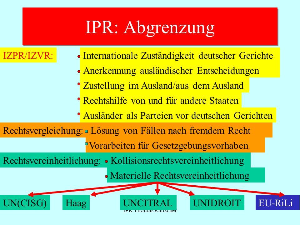IPR Thomas Rauscher IPR: Abgrenzung IZPR/IZVR:Internationale Zuständigkeit deutscher Gerichte Anerkennung ausländischer Entscheidungen Rechtshilfe von