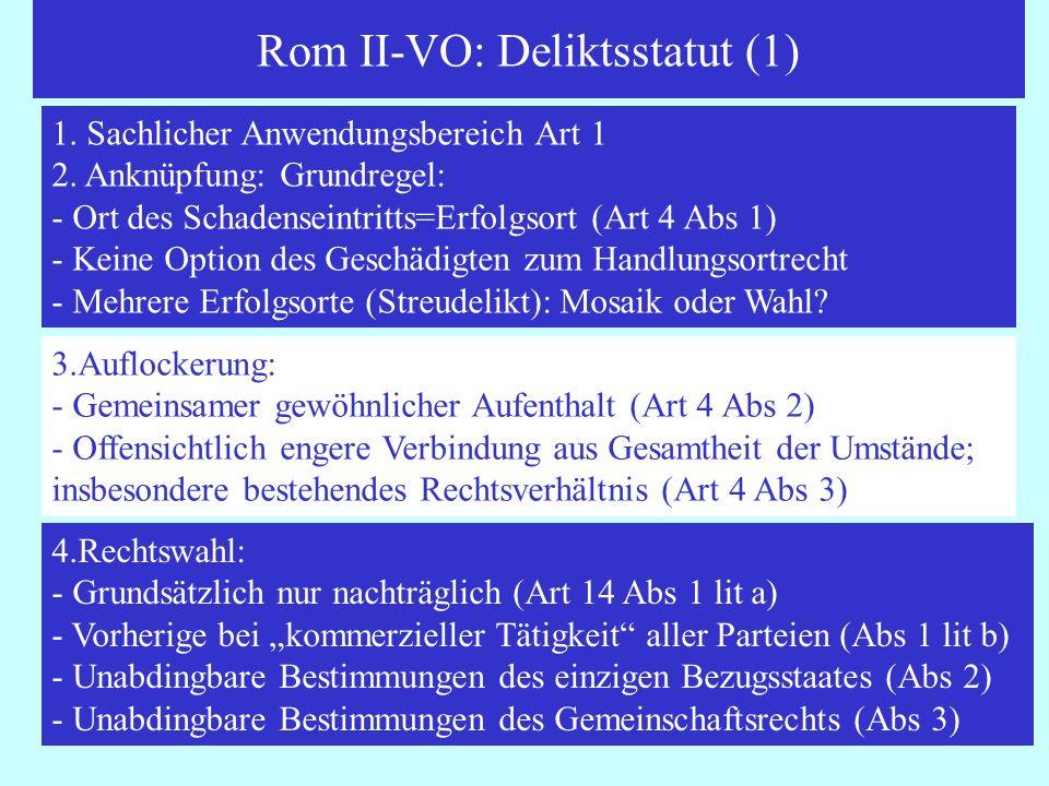 Rom II-VO: Deliktsstatut (1) IPR Thomas Rauscher 1. Sachlicher Anwendungsbereich Art 1 2. Anknüpfung: Grundregel: - Ort des Schadenseintritts=Erfolgso