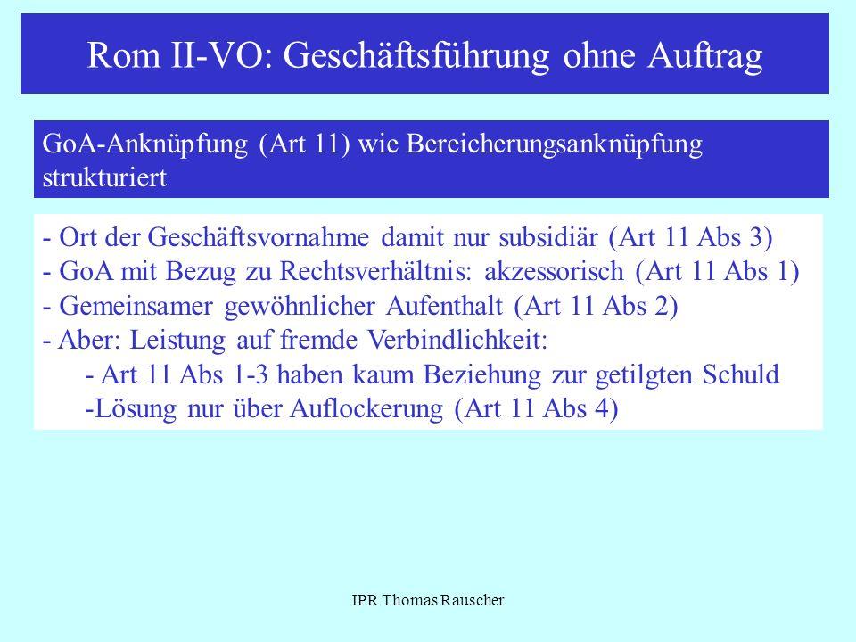 Rom II-VO: Geschäftsführung ohne Auftrag IPR Thomas Rauscher GoA-Anknüpfung (Art 11) wie Bereicherungsanknüpfung strukturiert - Ort der Geschäftsvorna