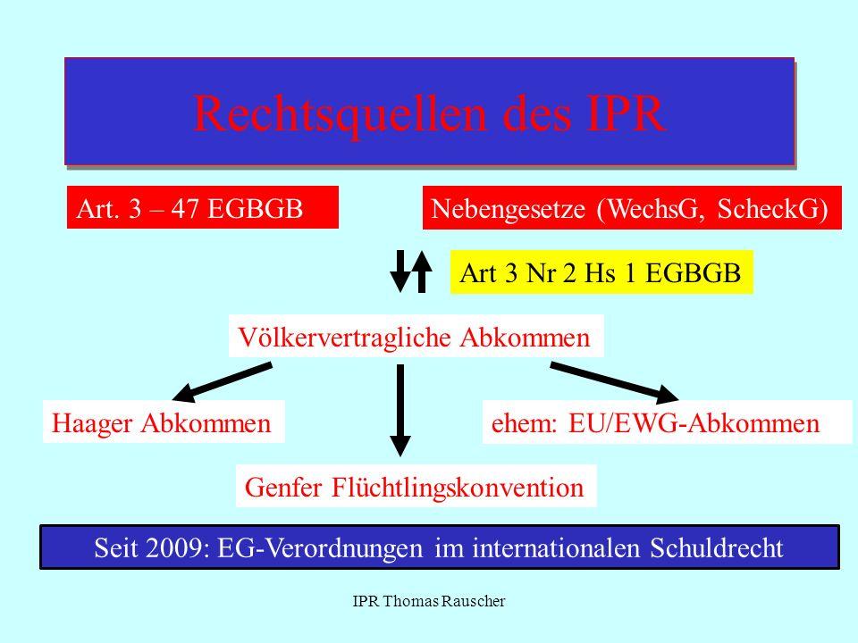 Intertemporale Anwendung von EG-Verordnungen IPR Thomas Rauscher Schlussbestimmungena)Inkrafttreten b)Geltung c) Anwendbarkeit Rom I-VO (Schuldverträge) (EG Nr 593/2008) a)Art 29 Abs 1: 24.7.2008 b)Art 29 Abs 2: 17.12.2009 c)Art 28: nur auf Verträge, die unter Geltung der VO geschlossen werden Rom II-VO (außervertragliches Schuldrecht) (EG Nr 864/2007) a)Veröffentlichung=1.8.2007 b)Art 32: 11.1.2009 c)Art 31: Nur auf Tatbestände seit 11.1.2009