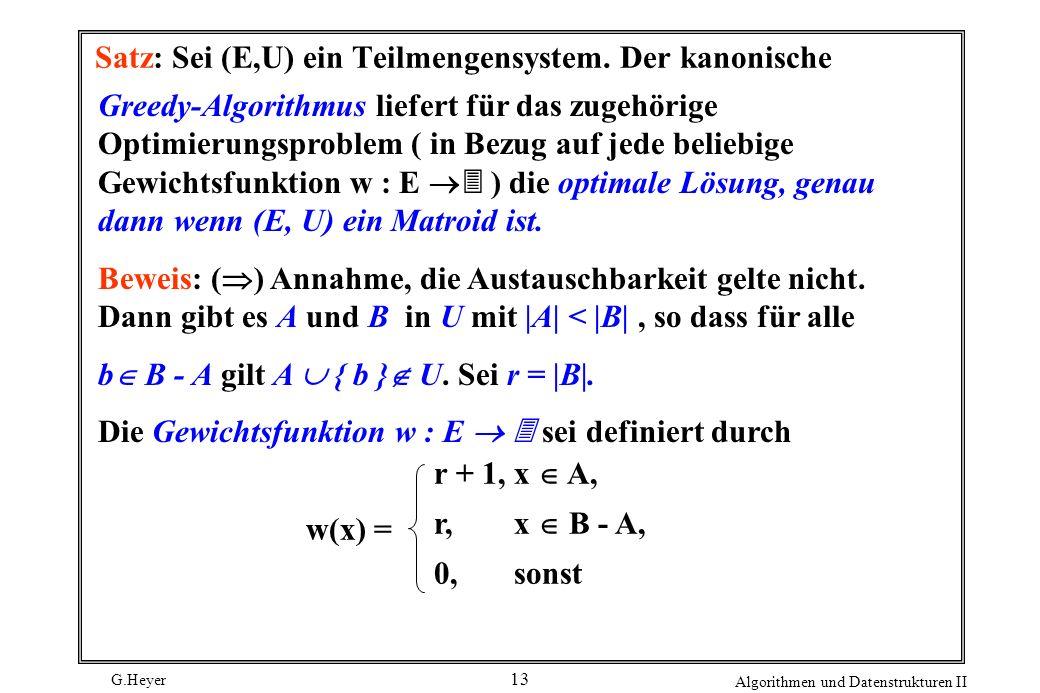 G.Heyer Algorithmen und Datenstrukturen II 13 Satz: Sei (E,U) ein Teilmengensystem.