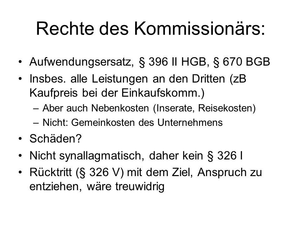 Rechte des Kommissionärs: Aufwendungsersatz, § 396 II HGB, § 670 BGB Insbes. alle Leistungen an den Dritten (zB Kaufpreis bei der Einkaufskomm.) –Aber