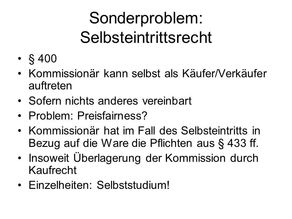 Sonderproblem: Selbsteintrittsrecht § 400 Kommissionär kann selbst als Käufer/Verkäufer auftreten Sofern nichts anderes vereinbart Problem: Preisfairn