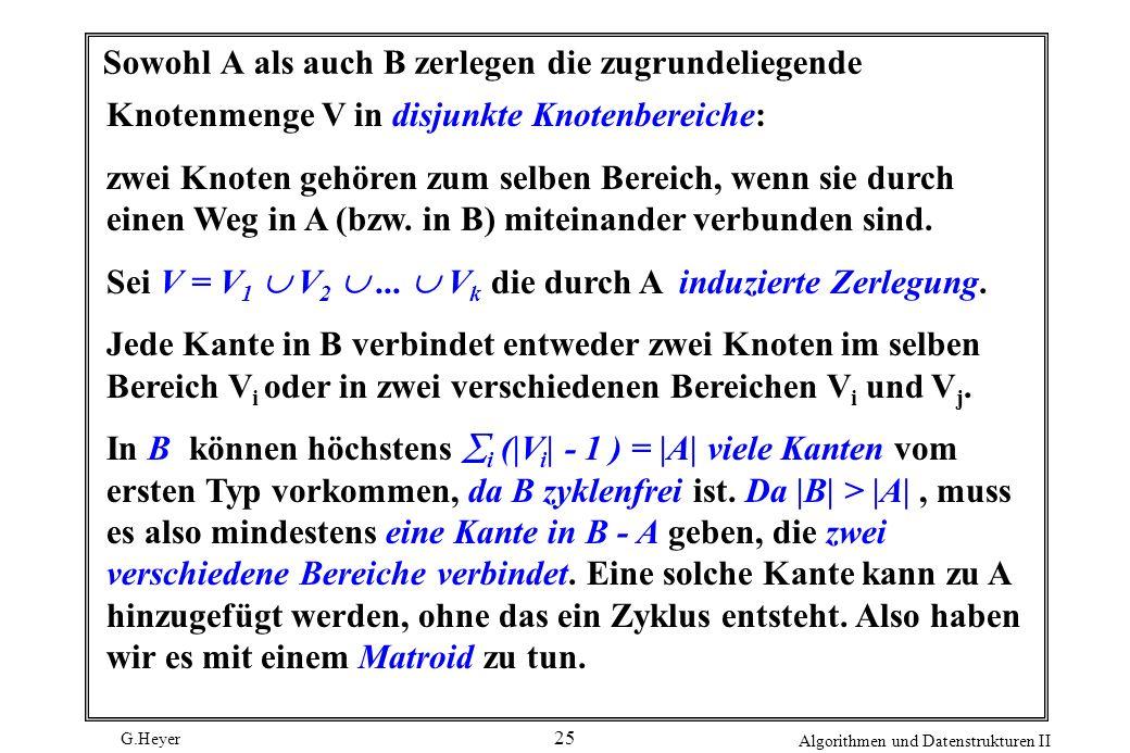 G.Heyer Algorithmen und Datenstrukturen II 25 Sowohl A als auch B zerlegen die zugrundeliegende Knotenmenge V in disjunkte Knotenbereiche: zwei Knoten