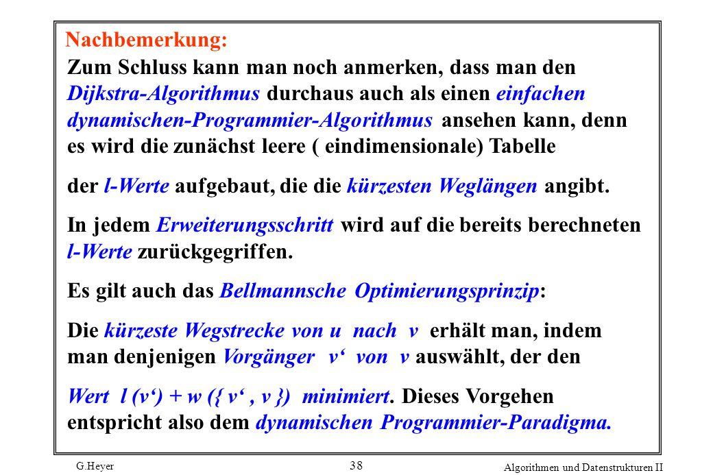 G.Heyer Algorithmen und Datenstrukturen II 38 Nachbemerkung: Zum Schluss kann man noch anmerken, dass man den Dijkstra-Algorithmus durchaus auch als e