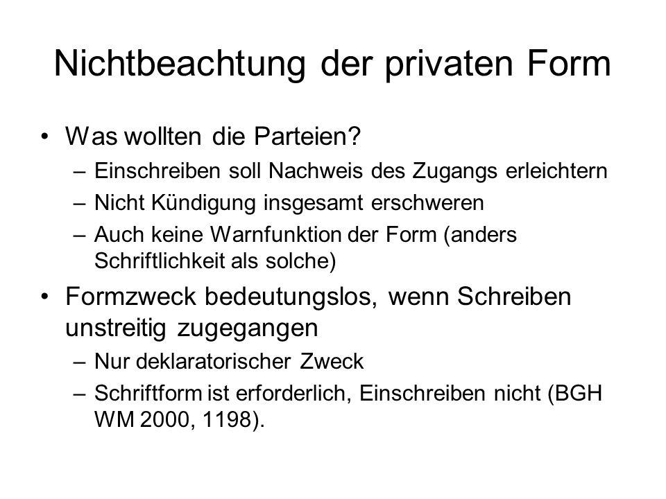 Nichtbeachtung der privaten Form Was wollten die Parteien? –Einschreiben soll Nachweis des Zugangs erleichtern –Nicht Kündigung insgesamt erschweren –