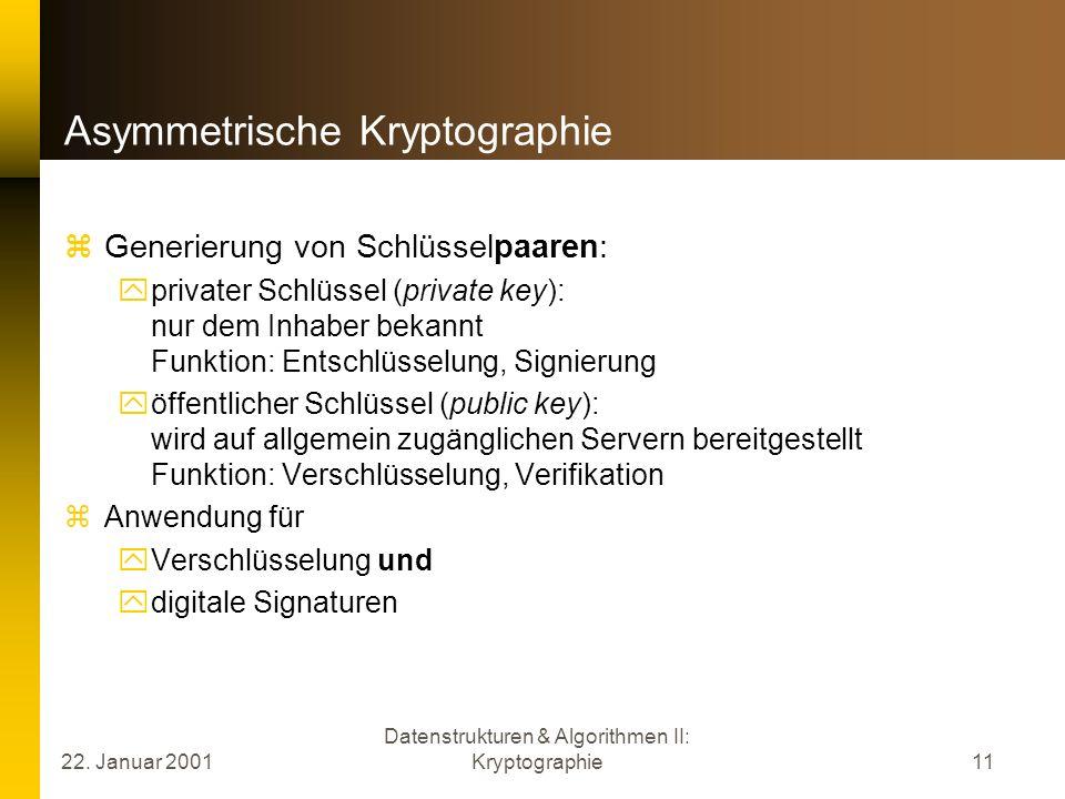 22. Januar 2001 Datenstrukturen & Algorithmen II: Kryptographie11 Asymmetrische Kryptographie Generierung von Schlüsselpaaren: privater Schlüssel (pri