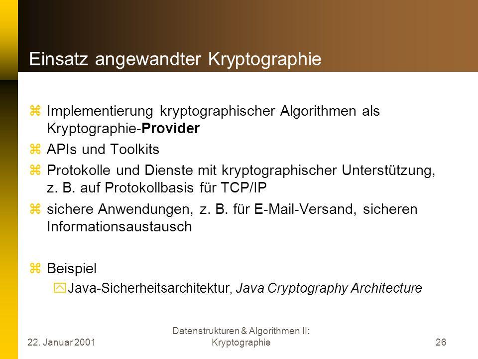 22. Januar 2001 Datenstrukturen & Algorithmen II: Kryptographie26 Einsatz angewandter Kryptographie Implementierung kryptographischer Algorithmen als