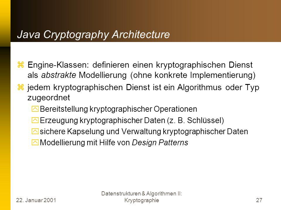 22. Januar 2001 Datenstrukturen & Algorithmen II: Kryptographie27 Java Cryptography Architecture Engine-Klassen: definieren einen kryptographischen Di