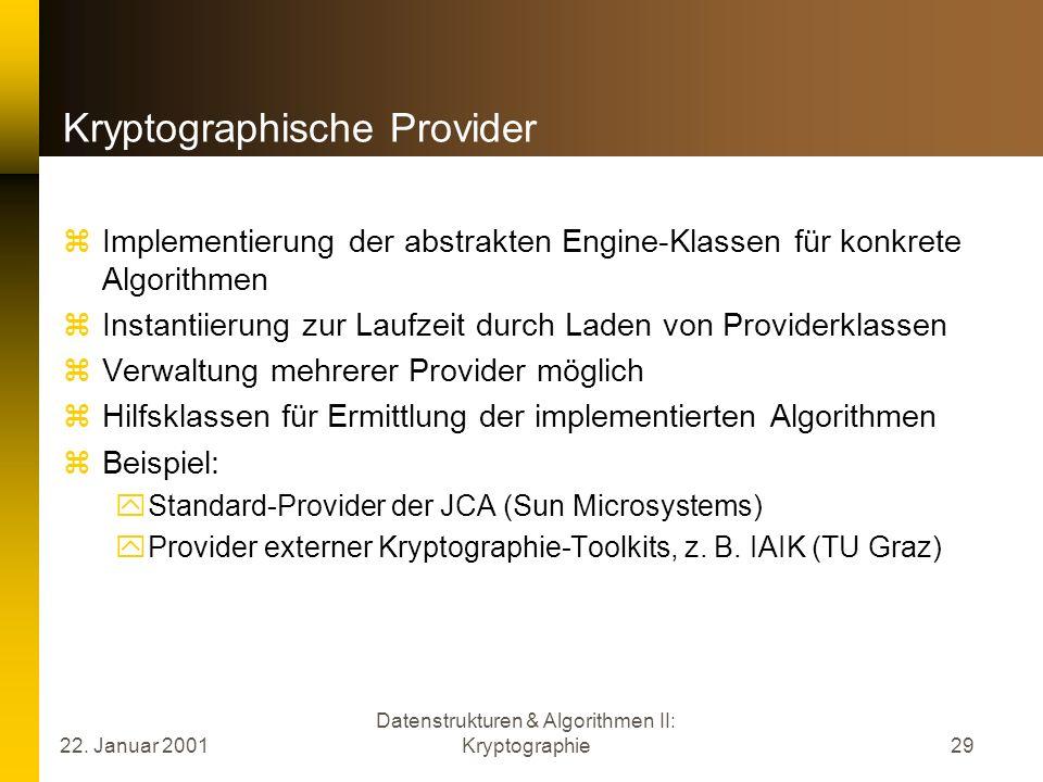 22. Januar 2001 Datenstrukturen & Algorithmen II: Kryptographie29 Kryptographische Provider Implementierung der abstrakten Engine-Klassen für konkrete
