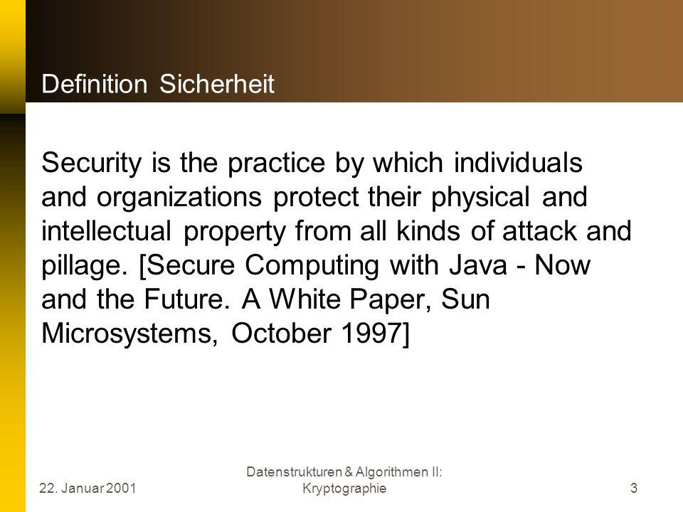 22. Januar 2001 Datenstrukturen & Algorithmen II: Kryptographie3 Definition Sicherheit Security is the practice by which individuals and organizations