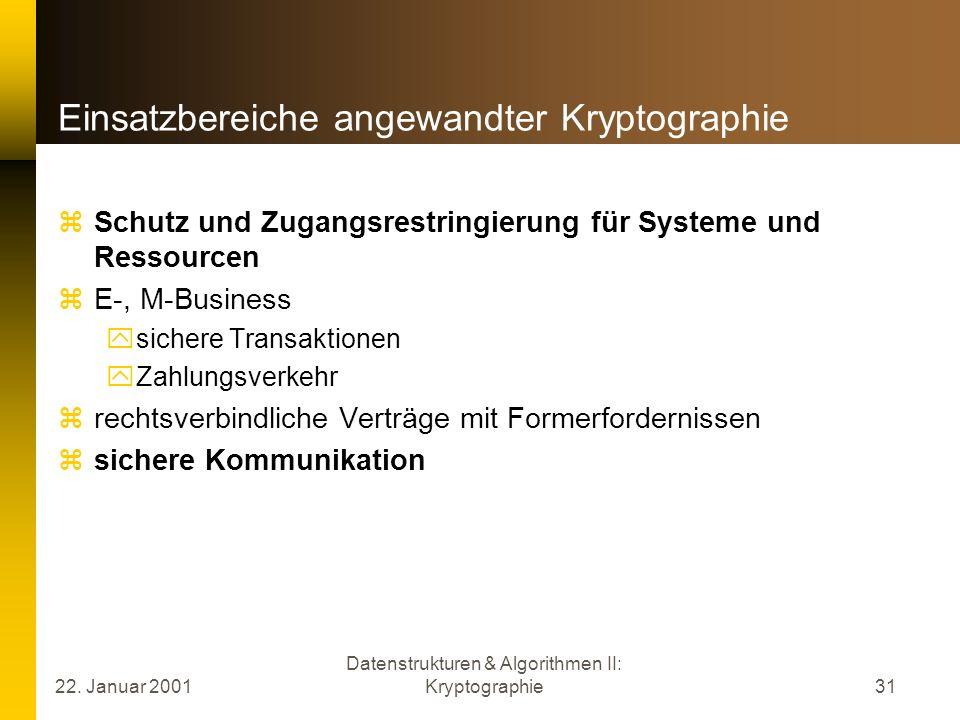 22. Januar 2001 Datenstrukturen & Algorithmen II: Kryptographie31 Einsatzbereiche angewandter Kryptographie Schutz und Zugangsrestringierung für Syste