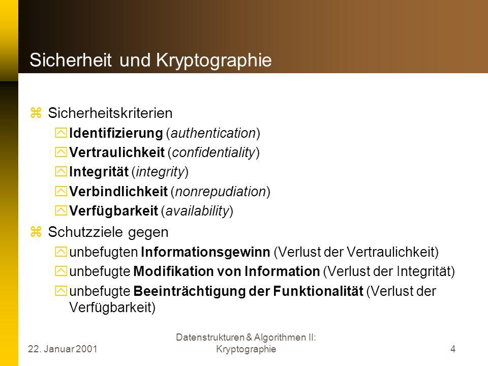 22. Januar 2001 Datenstrukturen & Algorithmen II: Kryptographie4 Sicherheit und Kryptographie Sicherheitskriterien Identifizierung (authentication) Ve