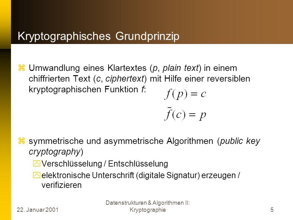 22. Januar 2001 Datenstrukturen & Algorithmen II: Kryptographie5 Kryptographisches Grundprinzip Umwandlung eines Klartextes (p, plain text) in einem c