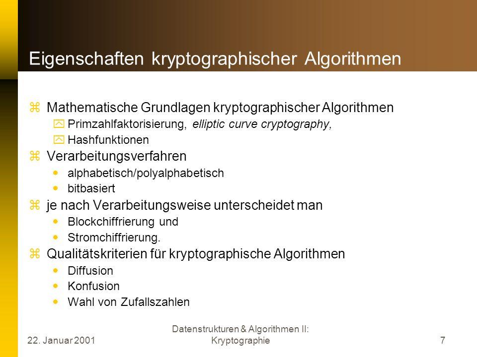 22. Januar 2001 Datenstrukturen & Algorithmen II: Kryptographie7 Eigenschaften kryptographischer Algorithmen Mathematische Grundlagen kryptographische