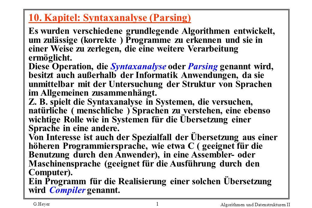 G.Heyer Algorithmen und Datenstrukturen II 32 Konstruktion eines Zustandsautomaten: Für einen gegebenen Ausdruck kann man den Automaten konstruieren, indem man für die einzelnen Komponenten des Ausdrucks Teilautomaten herstellt und für jede der drei Operationen Verkettung, oder und Hüllenbildung die Art und Weise definiert, wie zwei Teilautomaten zu einem größeren Automaten zusammengesetzt werden: 1.) Automat mit zwei Zuständen zur Erkennung eines Zeichens: A Anfangszustand, der auch das Zeichen erkennt und Endzustand.