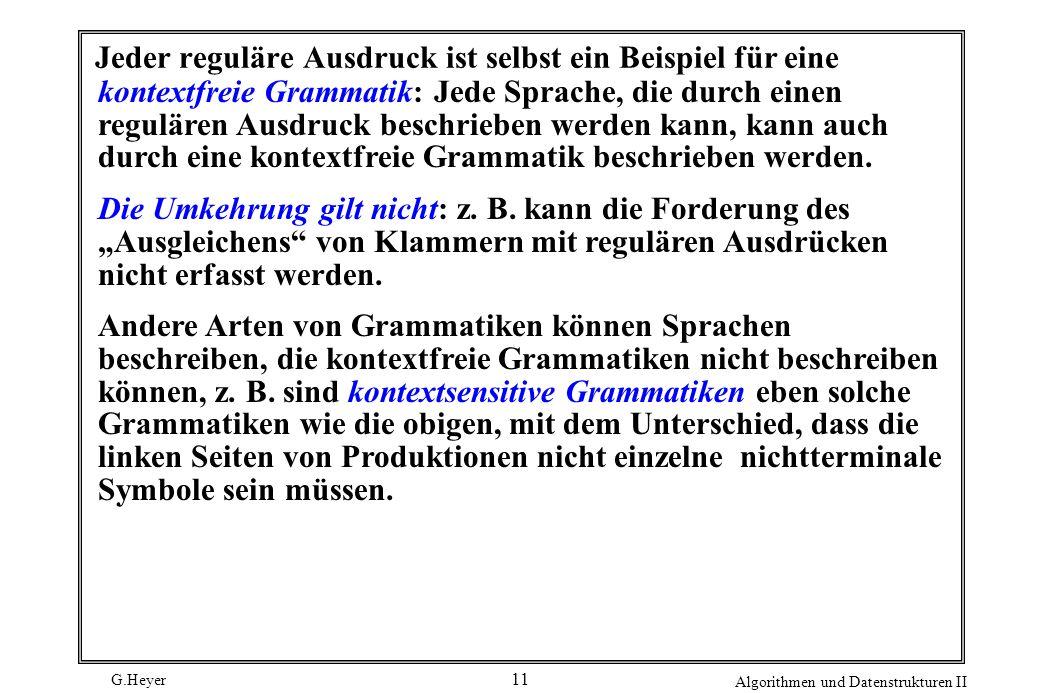 G.Heyer Algorithmen und Datenstrukturen II 11 Jeder reguläre Ausdruck ist selbst ein Beispiel für eine kontextfreie Grammatik: Jede Sprache, die durch