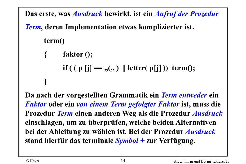 G.Heyer Algorithmen und Datenstrukturen II 14 Das erste, was Ausdruck bewirkt, ist ein Aufruf der Prozedur Term, deren Implementation etwas komplizier