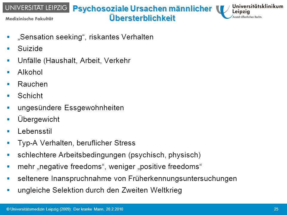© Universitätsmedizin Leipzig (2009): Der kranke Mann, 20.2.2010 25 Psychosoziale Ursachen männlicher Übersterblichkeit Sensation seeking, riskantes V
