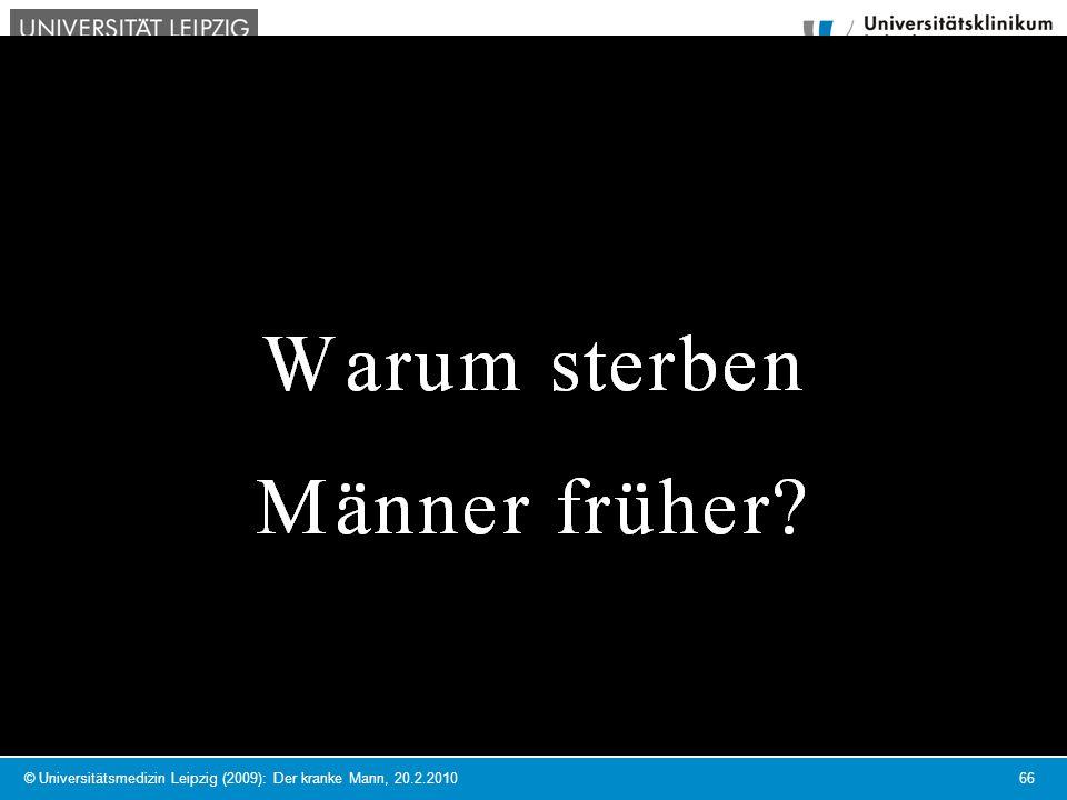 © Universitätsmedizin Leipzig (2009): Der kranke Mann, 20.2.2010 66