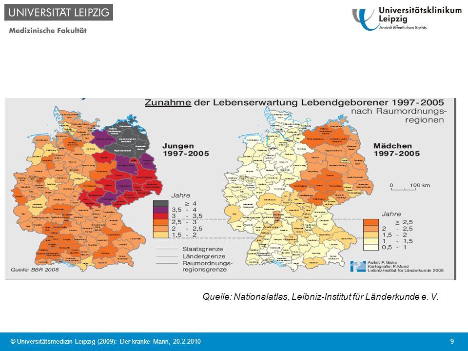© Universitätsmedizin Leipzig (2009): Der kranke Mann, 20.2.2010 10 Quelle: Nationalatlas, Leibniz-Institut für Länderkunde e.
