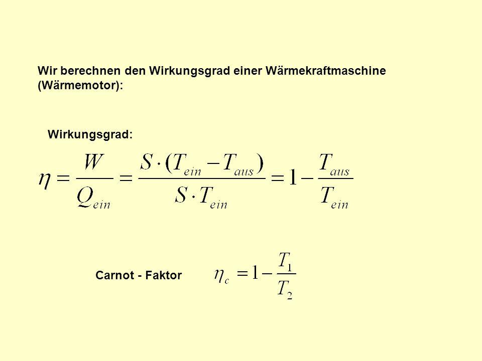 Wir berechnen den Wirkungsgrad einer Wärmekraftmaschine (Wärmemotor): Wirkungsgrad: Carnot - Faktor