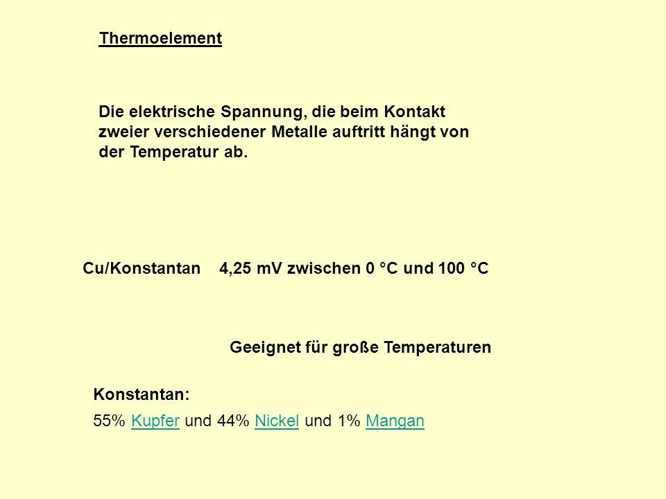 Thermoelement Cu/Konstantan 4,25 mV zwischen 0 °C und 100 °C Geeignet für große Temperaturen Die elektrische Spannung, die beim Kontakt zweier verschiedener Metalle auftritt hängt von der Temperatur ab.