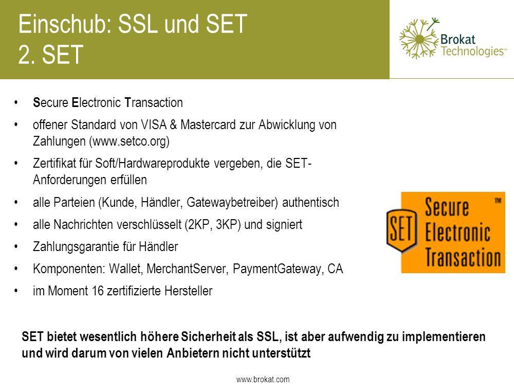 www.brokat.com Einschub: SSL und SET 2. SET S ecure E lectronic T ransaction offener Standard von VISA & Mastercard zur Abwicklung von Zahlungen (www.