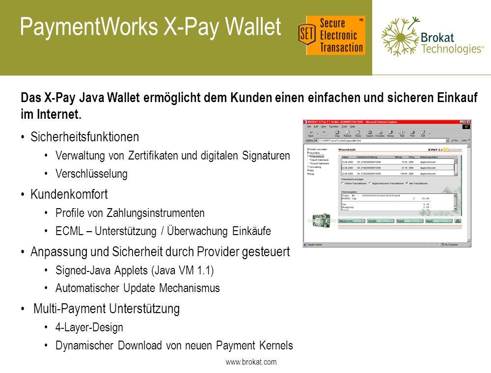 www.brokat.com PaymentWorks X-Pay Wallet Das X-Pay Java Wallet ermöglicht dem Kunden einen einfachen und sicheren Einkauf im Internet. Sicherheitsfunk
