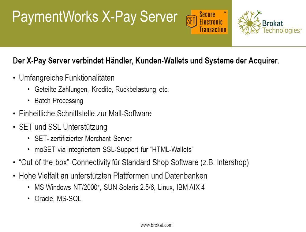 www.brokat.com Der X-Pay Server verbindet Händler, Kunden-Wallets und Systeme der Acquirer. Umfangreiche Funktionalitäten Geteilte Zahlungen, Kredite,