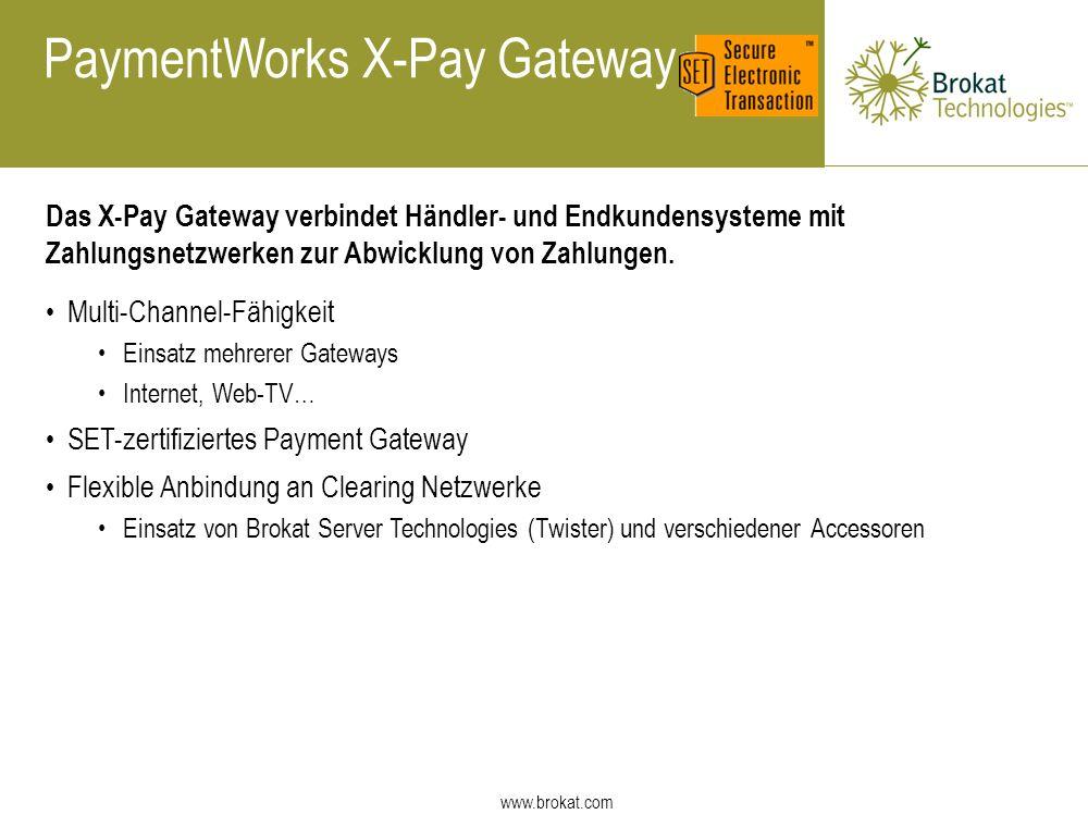 www.brokat.com Das X-Pay Gateway verbindet Händler- und Endkundensysteme mit Zahlungsnetzwerken zur Abwicklung von Zahlungen. Multi-Channel-Fähigkeit