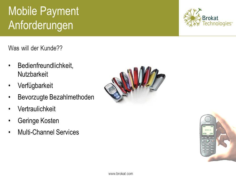 www.brokat.com Mobile Payment Anforderungen Was will der Kunde?? Bedienfreundlichkeit, Nutzbarkeit Verfügbarkeit Bevorzugte Bezahlmethoden Vertraulich