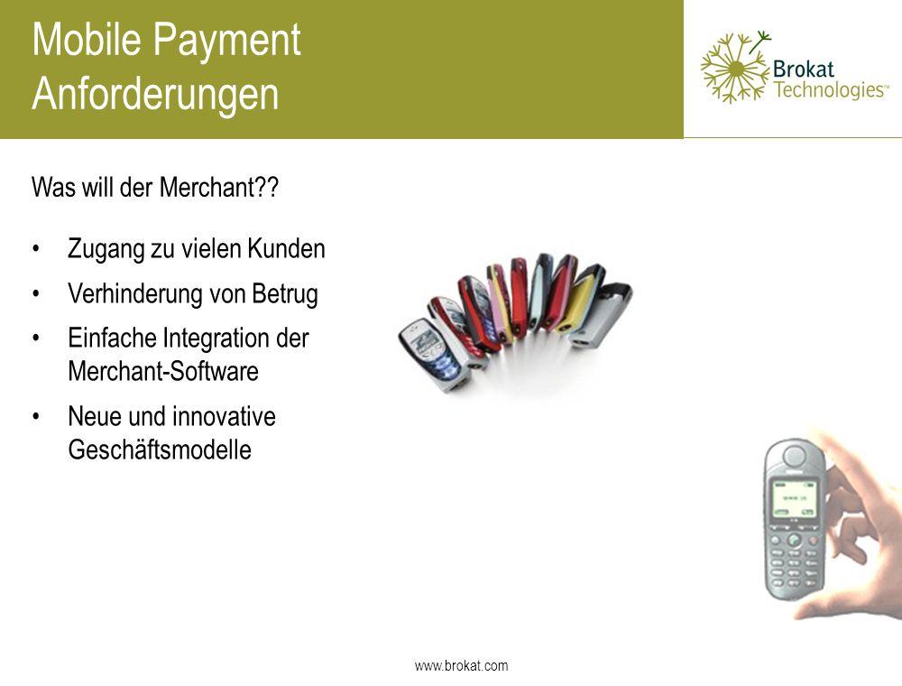 www.brokat.com Was will der Merchant?? Mobile Payment Anforderungen Zugang zu vielen Kunden Verhinderung von Betrug Einfache Integration der Merchant-