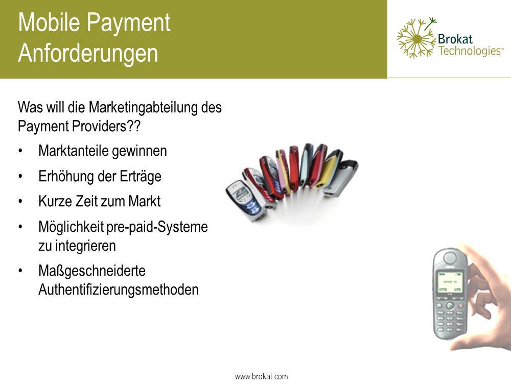 www.brokat.com Was will die Marketingabteilung des Payment Providers?? Mobile Payment Anforderungen Marktanteile gewinnen Erhöhung der Erträge Kurze Z